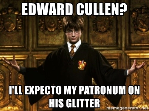 Harry Potter Come At Me Bro - edward cullen? I'll expecto my patronum on his glitter