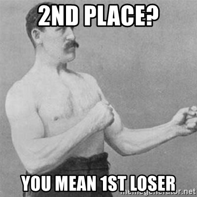 overly manlyman - 2nd place? you mean 1st loser