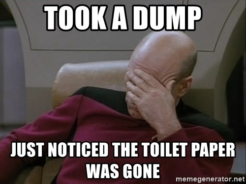 Picardfacepalm - took a dump just noticed the toilet paper was gone