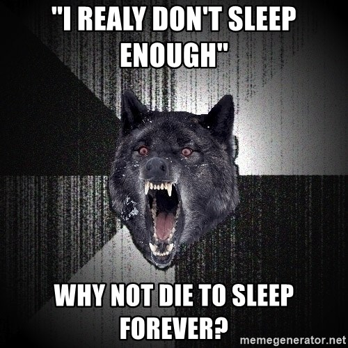 Insanity Wolf - ''I REALY DON'T SLEEP ENOUGH'' why not die to sleep forever?