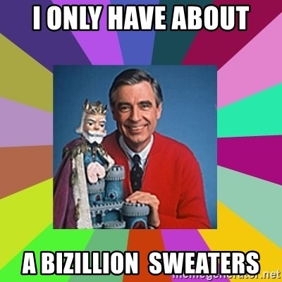 mr rogers  - I ONLY HAVE ABOUT A BIZILLION  SWEATERS