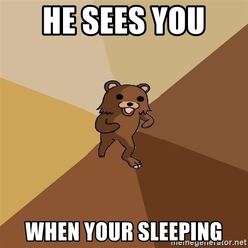 Pedo Bear From Beyond - he sees you  when your sleeping