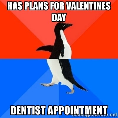 Socially Awesome Awkward Penguin - Has plans for valentines day dentist appointment