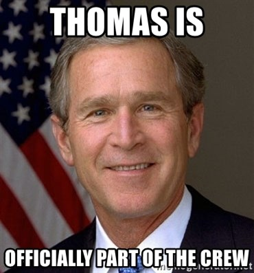 George Bush - THOMAS IS  OFFICIALLY PART OF THE CREW