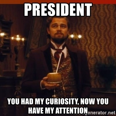 you had my curiosity dicaprio - president you had my curiosity, now you have my attention