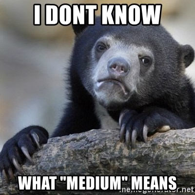 "Confession Bear - i dont know  what ""medium"" means"