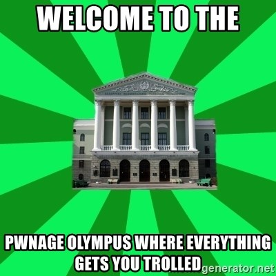 Tipichnuy BNTU - WELCOME TO THE  PWNAGE OLYMPUS WHERE EVERYTHING GETS YOU TROLLED