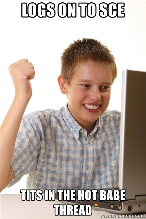 First Day on the internet kid - Logs on to SCE tits in the hot babe thread