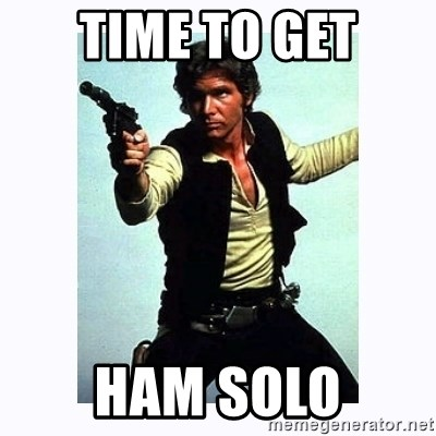 Han Solo - Time to get Ham solO