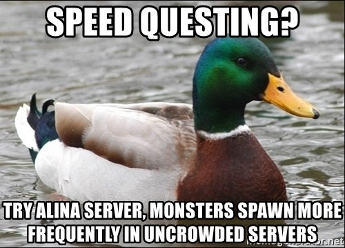 Actual Advice Mallard 1 - Speed questing? try alina server, monsters spawn more frequently in uncrowded servers