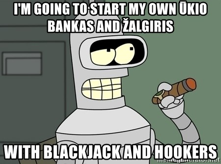 Bender - i'm going to start my own ūkio bankas and žalgiris with blackjack and hookers