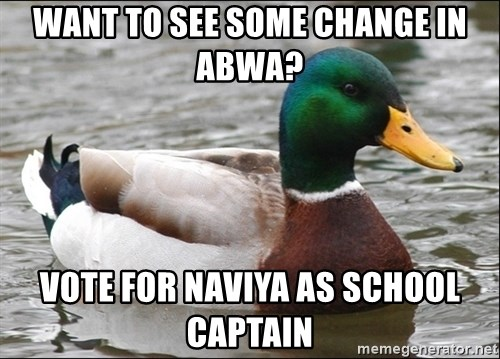 Actual Advice Mallard 1 - want to see some change in abwa? Vote for naviya as school captain