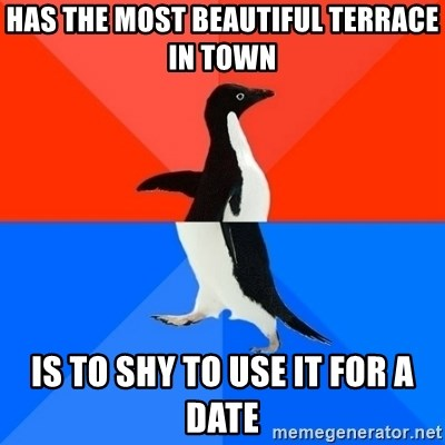 Socially Awesome Awkward Penguin - has the most beautiful terrace in town IS to shy to use it for a date