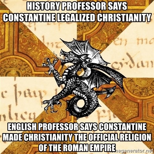 History Major Heraldic Beast - History professor says constantine legalized christianity English professor says constantine made christianity the official religion of the roman empire