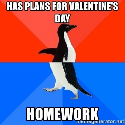 Socially Awesome Awkward Penguin - Has plans for valentine's day homework