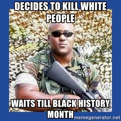 chocolate rambo - decides to kill white people waits till black history month