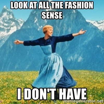 Sound Of Music Lady - Look at all the fashioN sense I don't have