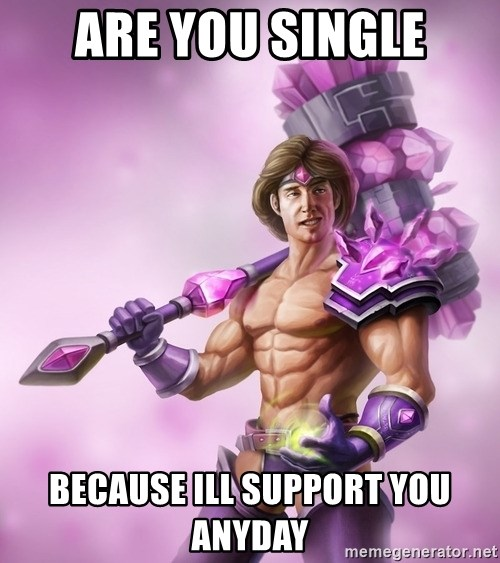 Taric - Are you single because ill support you anyday