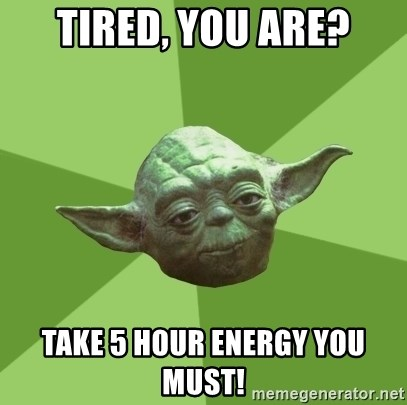 Advice Yoda Gives - tired, you are? take 5 hour energy you must!