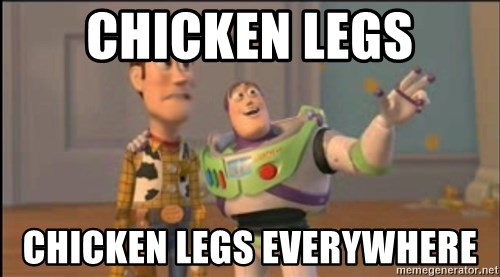 X, X Everywhere  - Chicken Legs Chicken Legs everywhere