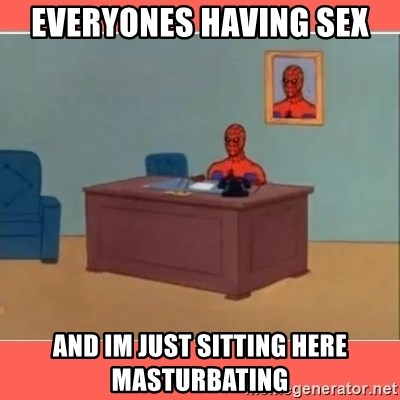 Masturbating Spider-Man - everyones having sex and im just sitting here masturbating