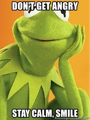 Kermit the frog - DON'T GET ANGRY STAY CALM, SMILE