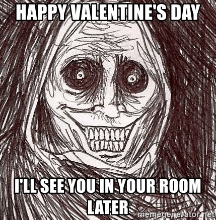 Boogeyman - happy valentine's day i'll see you in your room later
