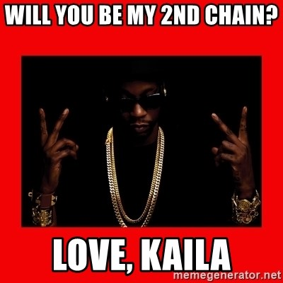 2 chainz valentine - Will You be my 2nd chain?  LoVe, kaila