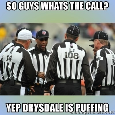 NFL Ref Meeting - So guys Whats the call? Yep Drysdale is puffing