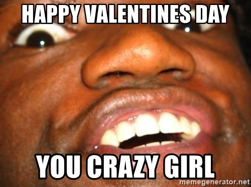 Wow Black Guy - Happy valentines day You crazy girl