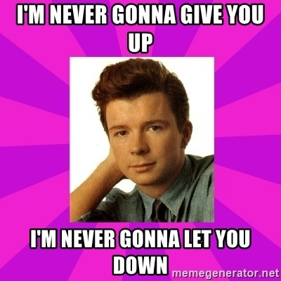 RIck Astley - I'm never gonna give you up I'm never Gonna let you down