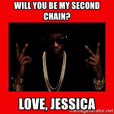 2 chainz valentine - Will you be my second chain? love, jessica