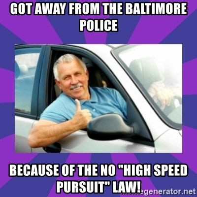 """Perfect Driver - got away from the baltimore police because of the no """"high speed pursuit"""" law!"""