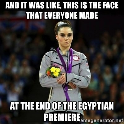 Unimpressed McKayla Maroney - and it was like, this is the face that everyone made  at the end of the egyptian premiere