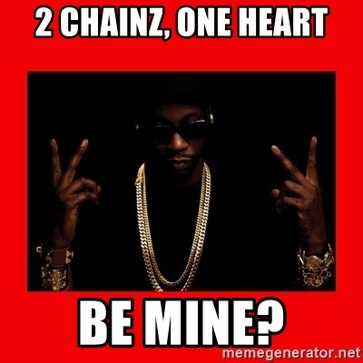 2 chainz valentine - 2 Chainz, One Heart Be Mine?