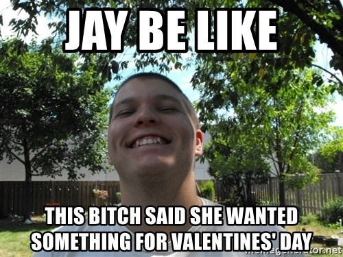Jamestroll - JAY BE LIKE this bitch said she wanted something for valentines' day