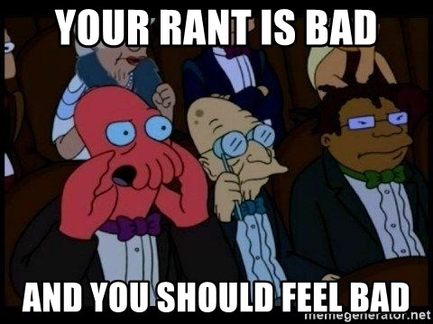 Zoidberg - Your rant is bad and you should feel bad