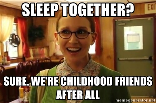 Sexually Oblivious Female - sleep together? sure. we're childhood friends after all