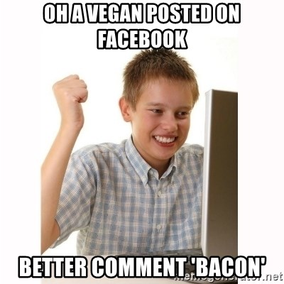 Computer kid - oh a vegan posted on facebook better comment 'bacon'