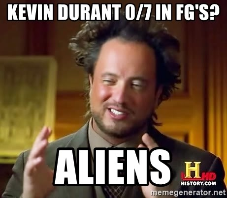Ancient Aliens - Kevin durant 0/7 in fg's? aliens