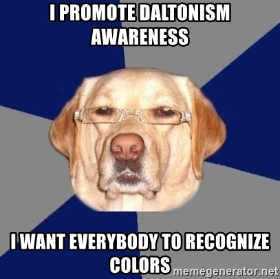 Racist Dog - i promote daltonism awareness i want everybody to recognize colors