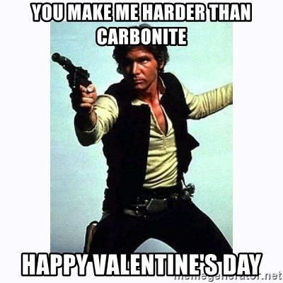 Han Solo - you make me harder than carbonite happy valentine's day