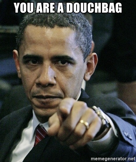 Pissed off Obama - you are a douchbag