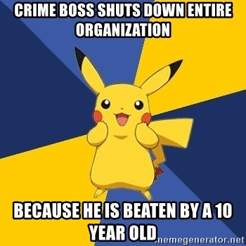Pokemon Logic  - crime boss shuts down entire organization because he is beaten by a 10 year old