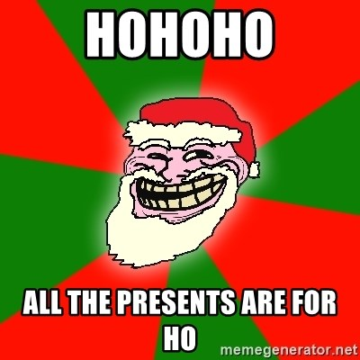 Santa Claus Troll Face - HOHOHO ALL THE PRESENTS ARE FOR HO