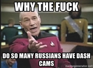 Picard Wtf - why the fuck  do so many russians have dash cams