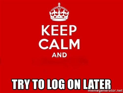 Keep Calm 2 -  try to log on later