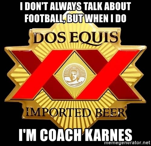 Dos Equis - I Don't always talk about football, but when i do I'm coach karnes