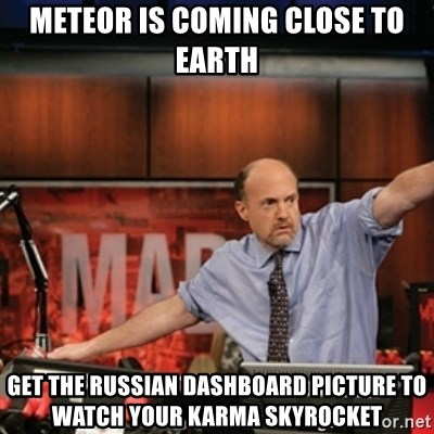 Jim Kramer Mad Money Karma - meteor is coming close to earth get the russian dashboard picture to watch your karma skyrocket