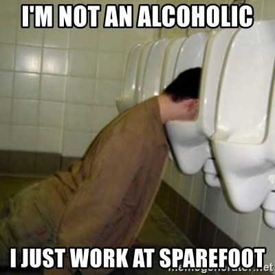 drunk meme - I'M NOT AN ALCOHOLIC I JUST WORK AT SPAREFOOT